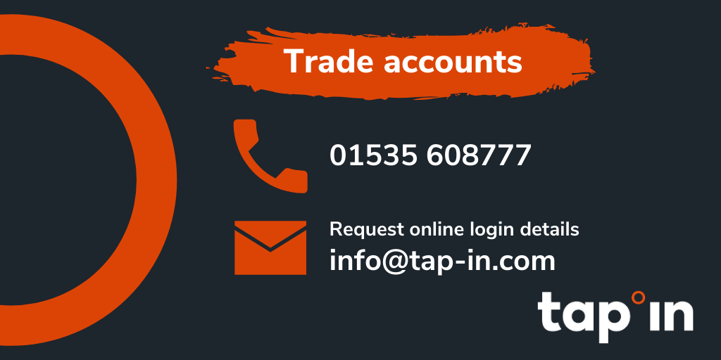 Use your tap-in Supplies trade account for online and phone orders to save time and keep safe